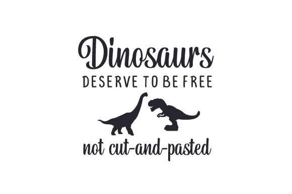 Download Free Dinosaurs Deserve To Be Free Not Cut And Pasted Svg Cut File By for Cricut Explore, Silhouette and other cutting machines.