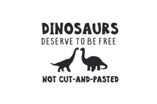 Dinosaurs Deserve to Be Free Not Cut and Pasted Dinosaurs Craft Cut File By Creative Fabrica Crafts