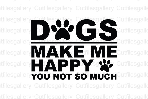 Dogs Make Me Happy You Not Much SVG Gráfico Crafts Por cutfilesgallery