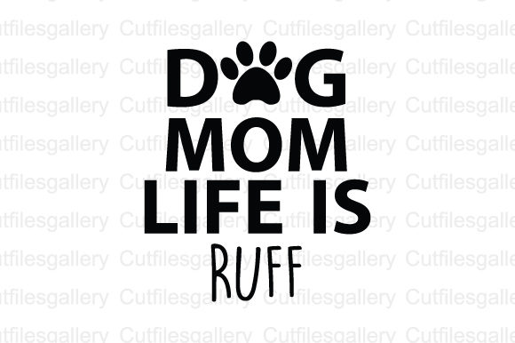 Download Free Dogs Mom Life Is Ruff Svg Graphic By Cutfilesgallery Creative for Cricut Explore, Silhouette and other cutting machines.