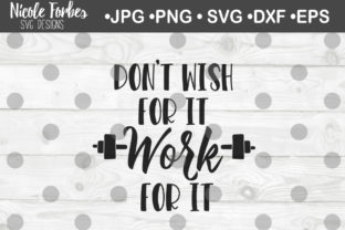 Download Free Don T Wish For It Work For It Svg Graphic By Nicole Forbes for Cricut Explore, Silhouette and other cutting machines.