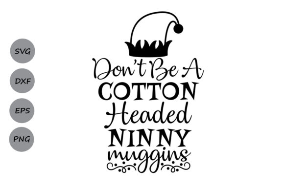 Download Free Don T Be A Cotton Headed Ninny Muggins Svg Graphic By for Cricut Explore, Silhouette and other cutting machines.