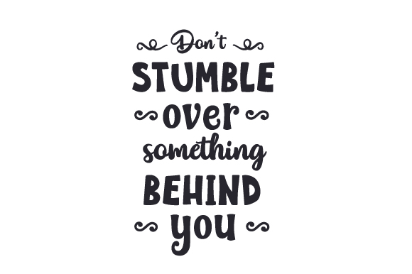 Download Free Don T Stumble Over Something Behind You Archivos De Corte Svg for Cricut Explore, Silhouette and other cutting machines.