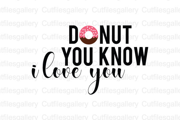 Download Free Donut You Know I Love You Svg Graphic By Cutfilesgallery for Cricut Explore, Silhouette and other cutting machines.