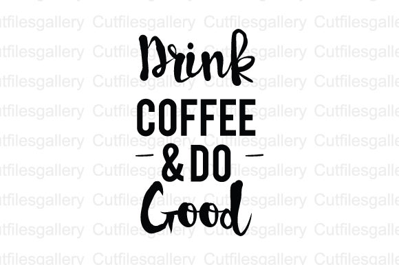 Download Free Drink Coffee And Do Good Svg Graphic By Cutfilesgallery for Cricut Explore, Silhouette and other cutting machines.