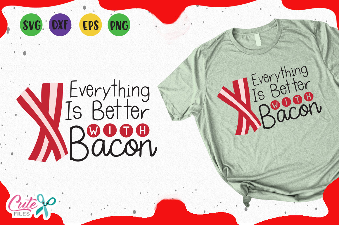 Download Free Everything Is Better With Bacon Svg Graphic By Cute Files for Cricut Explore, Silhouette and other cutting machines.