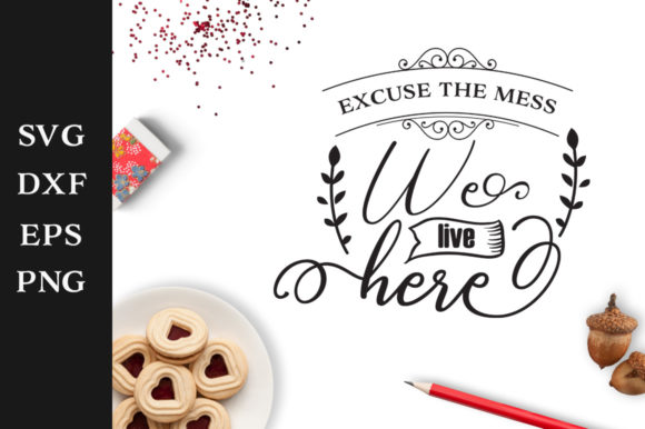 Download Free Excuse The Mess Svg Graphic By Nerd Mama Cut Files Creative for Cricut Explore, Silhouette and other cutting machines.