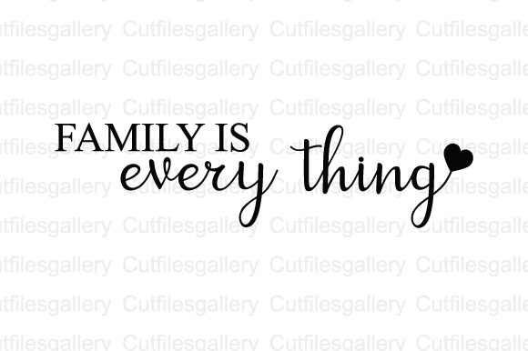 Family is Every Thing Graphic Crafts By cutfilesgallery