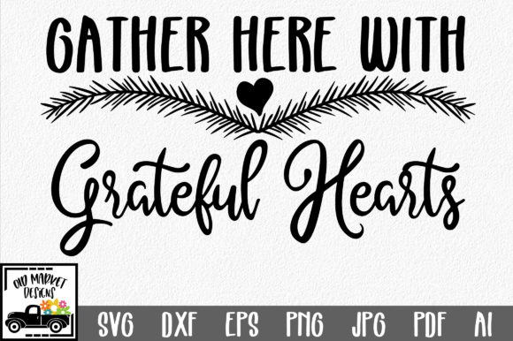 Gather Here With Grateful Hearts Svg Graphic By Oldmarketdesigns