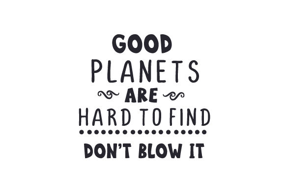 Good Planets Are Hard to Find Nature & Outdoors Craft Cut File By Creative Fabrica Crafts - Image 1