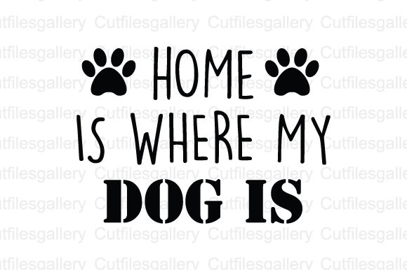 Download Free Home Is Where My Dog Is Svg Graphic By Cutfilesgallery for Cricut Explore, Silhouette and other cutting machines.