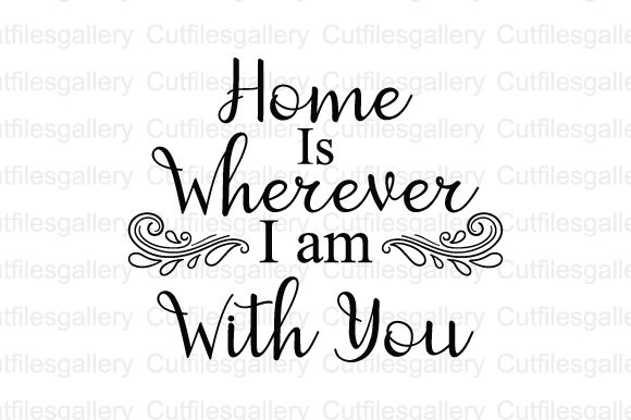 Download Free Home Is Wherever I Am With You Svg Graphic By Cutfilesgallery for Cricut Explore, Silhouette and other cutting machines.