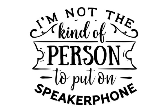 I Am Not the Kind of Person to Put on Speakerphone Quotes Craft Cut File By Creative Fabrica Crafts
