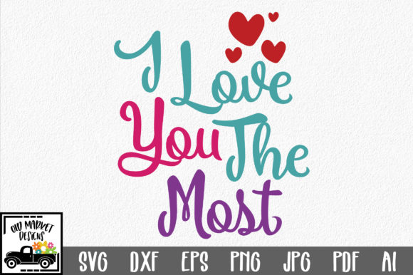 Download Free I Love You The Most Svg Cut File Valentine Svg Graphic By for Cricut Explore, Silhouette and other cutting machines.