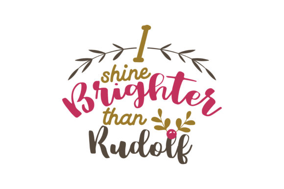 Download Free I Shine Brighter Than Rudolf Svg Cut Graphic By Thelucky for Cricut Explore, Silhouette and other cutting machines.