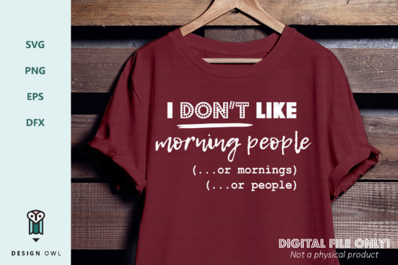 I Don't Like Morning People... or Mornings... or People - SVG File Graphic By Design Owl