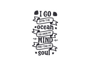 I Go into the Ocean to Lose My Mind and Find My Soul Craft Design By Creative Fabrica Crafts