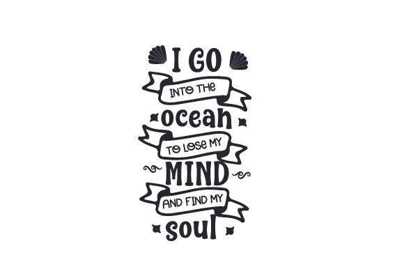 Download Free I Go Into The Ocean To Lose My Mind And Find My Soul Svg Cut File for Cricut Explore, Silhouette and other cutting machines.