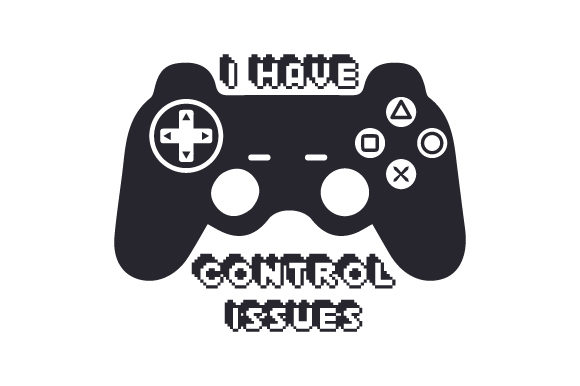 I Have Control Issues Video Games Craft Cut File By Creative Fabrica Crafts - Image 1