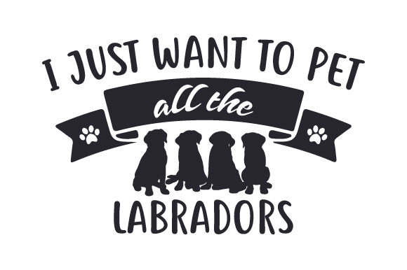 I Just Want to Pet All the Labradors Dogs Craft Cut File By Creative Fabrica Crafts