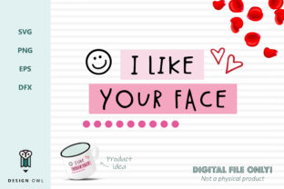 I Like Your Face - SVG File Graphic By Design Owl