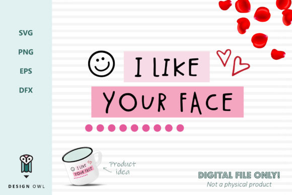 I Like Your Face - SVG File Graphic Crafts By Design Owl