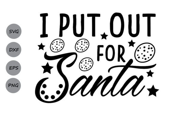 Download Free I Put Out For Santa Svg Graphic By Cosmosfineart Creative Fabrica for Cricut Explore, Silhouette and other cutting machines.