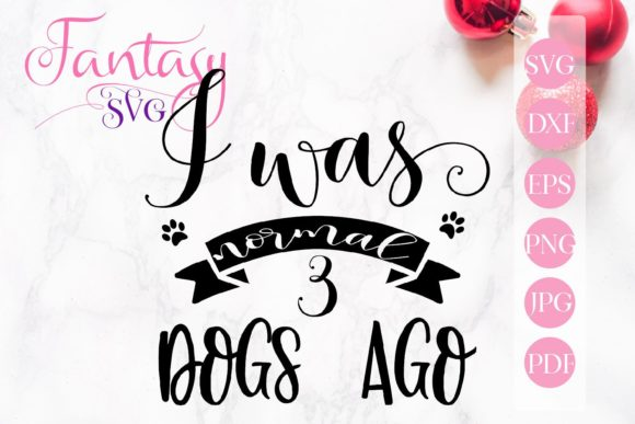 Print on Demand: I Was Normal 3 Dogs Ago Svg Graphic Crafts By Fantasy SVG