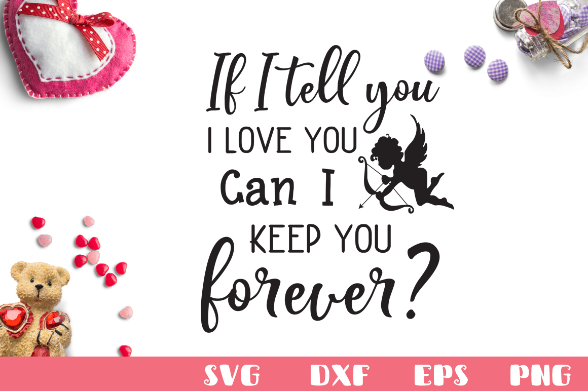 Download Free If I Tell You That I Love You Graphic By Nerd Mama Cut Files for Cricut Explore, Silhouette and other cutting machines.