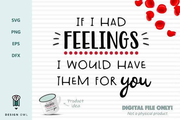 If I Had Feelings I Would Have Them for You - SVG File Graphic