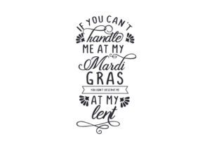 If You Can't Handle Me at My Mardi Gras, You Don't Deserve Me at My Lent Mardi Gras Craft Cut File By Creative Fabrica Crafts