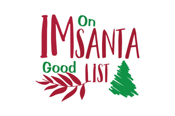 Download Free I M On Santa Good List Svg Cut Graphic By Thelucky Creative for Cricut Explore, Silhouette and other cutting machines.