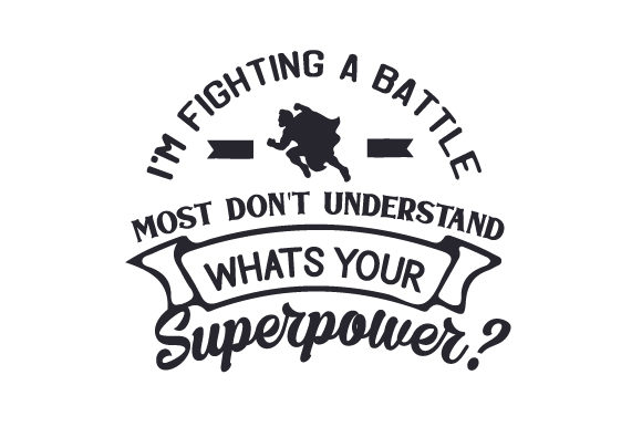 Download Free I M Fighting A Battle Most Don T Understand What S Your for Cricut Explore, Silhouette and other cutting machines.