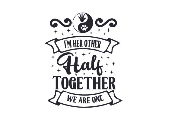 I'm Her Other Half. Together We Are One Dogs Craft Cut File By Creative Fabrica Crafts
