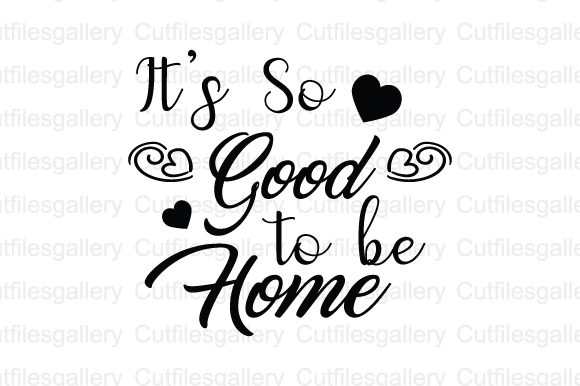 Download Free Its So Good To Be Home Svg Graphic By Cutfilesgallery Creative Fabrica for Cricut Explore, Silhouette and other cutting machines.
