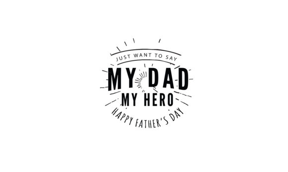 Download Free Just Want To Say My Dad My Hero Graphic By Baraeiji Creative for Cricut Explore, Silhouette and other cutting machines.