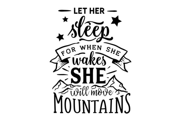 Let Her Sleep for when She Wakes She Will Move Mountains Motivational Craft Cut File By Creative Fabrica Crafts