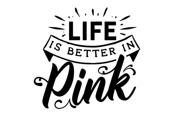 Life is Better in Pink Quotes Craft Cut File By Creative Fabrica Crafts - Image 1