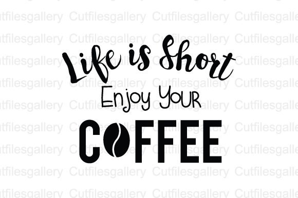 Download Free Life Is Short Enjoy Your Coffee Coffee Quote Svg Graphic By Cutfilesgallery Creative Fabrica for Cricut Explore, Silhouette and other cutting machines.