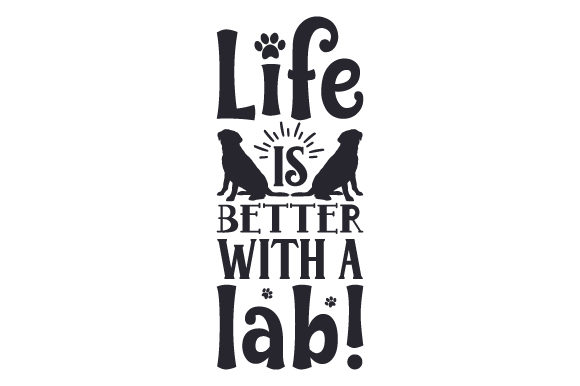 Life is Better with a Lab! Dogs Craft Cut File By Creative Fabrica Crafts - Image 1