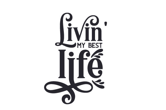 Livin' My Best Life Quotes Craft Cut File By Creative Fabrica Crafts - Image 1