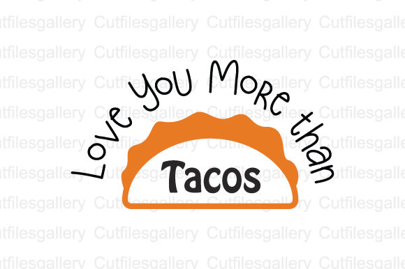 Download Free Love You More Than Tacos Svg Graphic By Cutfilesgallery for Cricut Explore, Silhouette and other cutting machines.