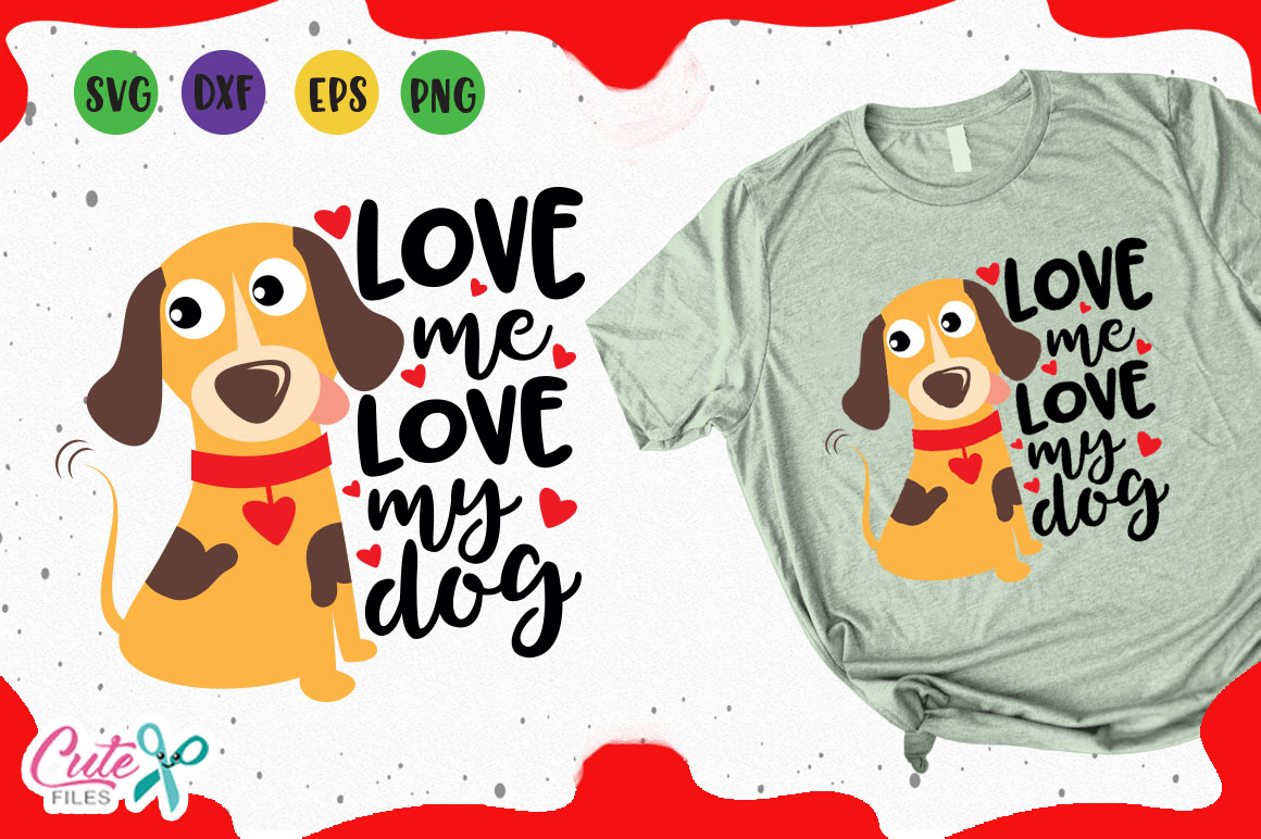 Download Free Love Me Love My Dog Svg Graphic By Cute Files Creative Fabrica SVG Cut Files