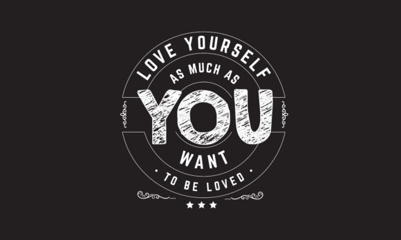 Download Free Love Yourself As Much As You Want To Be Loved Graphic By for Cricut Explore, Silhouette and other cutting machines.