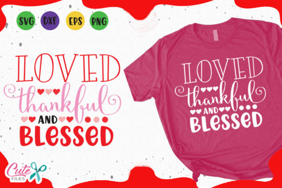 Download Free Loved Thankful And Blessed Svg Graphic By Cute Files Creative for Cricut Explore, Silhouette and other cutting machines.