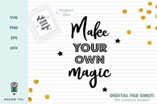 Download Free Make Your Own Magic Svg File Graphic By Design Owl Creative for Cricut Explore, Silhouette and other cutting machines.