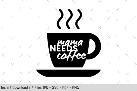 Download Free Mama Needs Coffee Svg Graphic By Werk It Girl Supply Creative Fabrica for Cricut Explore, Silhouette and other cutting machines.