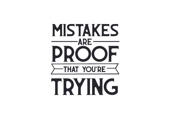 Mistakes Are Proof That You're Trying Motivational Craft Cut File By Creative Fabrica Crafts