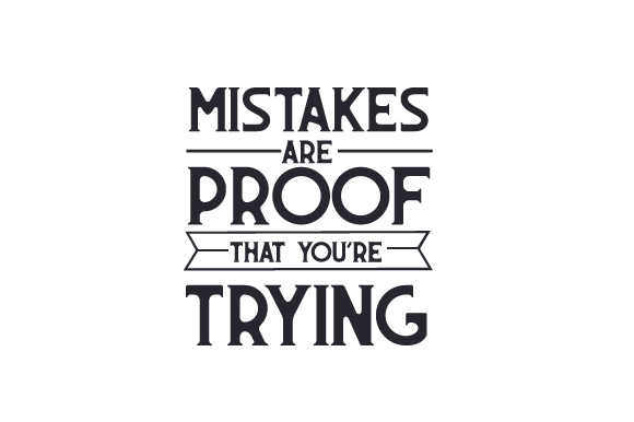 Mistakes Are Proof That You Re Trying Svg Cut File By