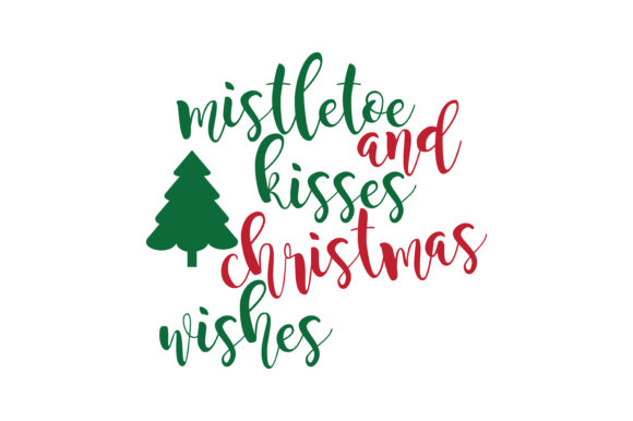 Download Free Mistletoe And Kisses Christmas Wishes Svg Cut Graphic By for Cricut Explore, Silhouette and other cutting machines.